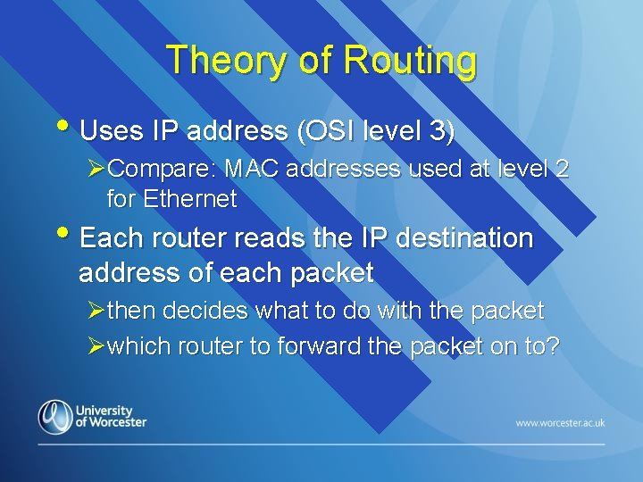 Theory of Routing • Uses IP address (OSI level 3) ØCompare: MAC addresses used
