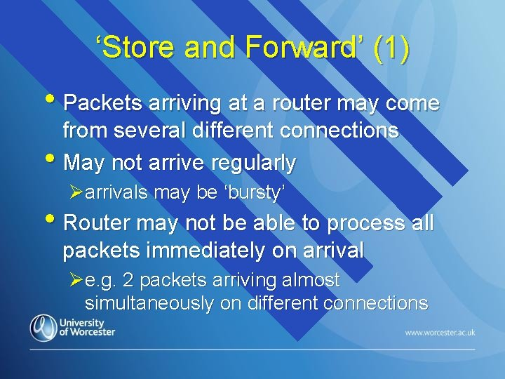 'Store and Forward' (1) • Packets arriving at a router may come from several