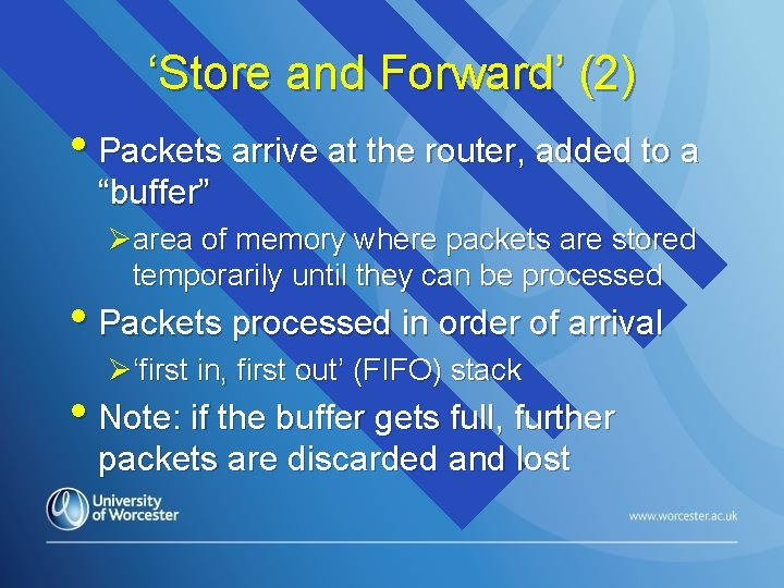 """'Store and Forward' (2) • Packets arrive at the router, added to a """"buffer"""""""