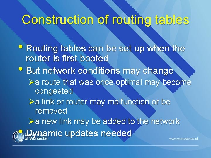 Construction of routing tables • Routing tables can be set up when the router