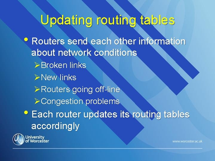 Updating routing tables • Routers send each other information about network conditions ØBroken links