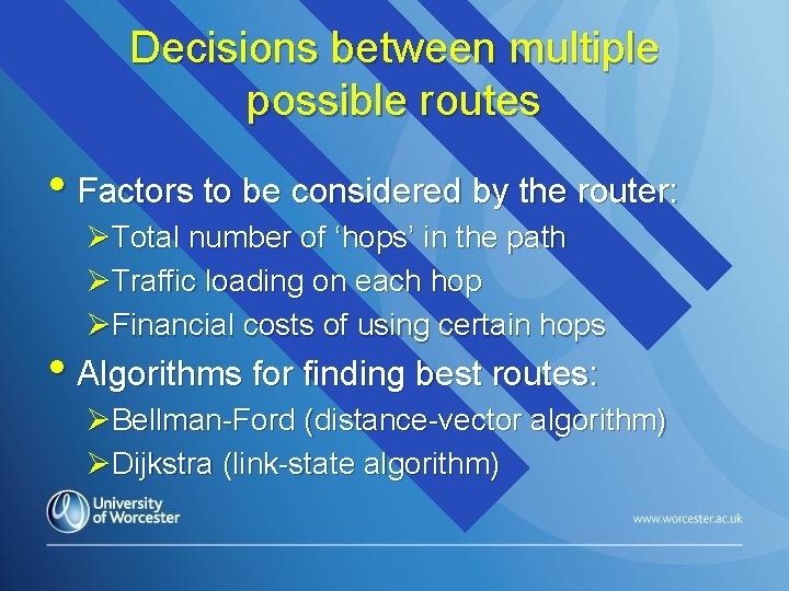 Decisions between multiple possible routes • Factors to be considered by the router: ØTotal
