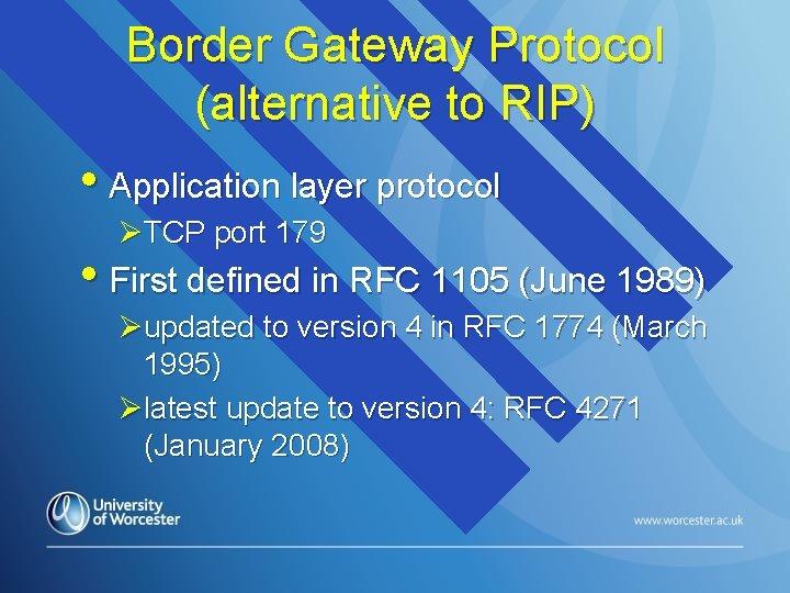 Border Gateway Protocol (alternative to RIP) • Application layer protocol ØTCP port 179 •