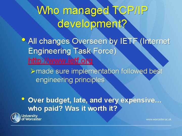 Who managed TCP/IP development? • All changes Overseen by IETF (Internet Engineering Task Force)
