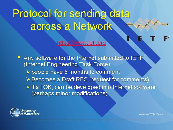 Protocol for sending data across a Network https: //www. ietf. org • Any software