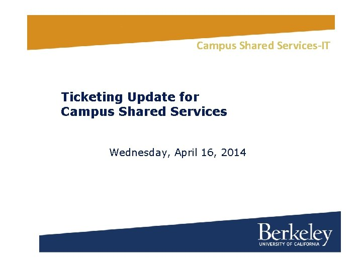 Campus Shared Services-IT Ticketing Update for Campus Shared Services Wednesday, April 16, 2014