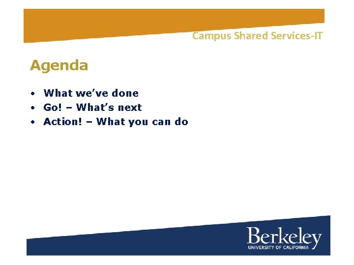 Campus Shared Services-IT Agenda • What we've done • Go! – What's next •