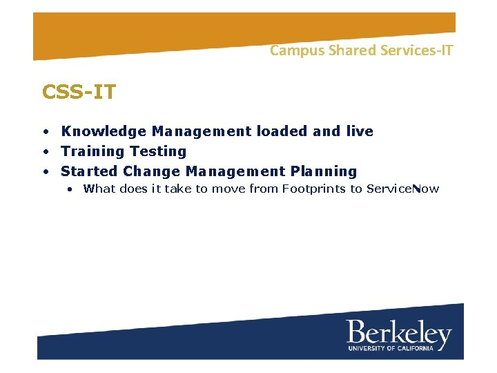 Campus Shared Services-IT CSS-IT • Knowledge Management loaded and live • Training Testing •