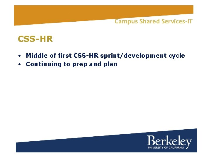 Campus Shared Services-IT CSS-HR • Middle of first CSS-HR sprint/development cycle • Continuing to