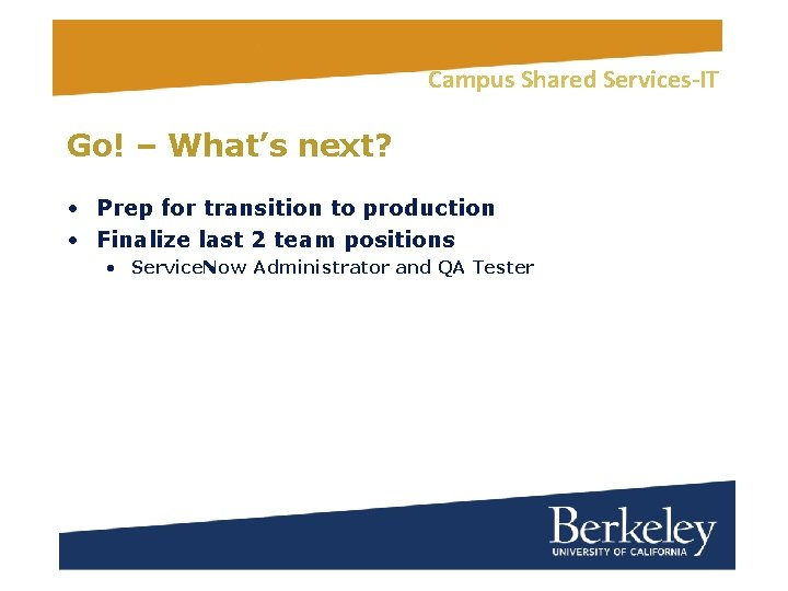 Campus Shared Services-IT Go! – What's next? • Prep for transition to production •