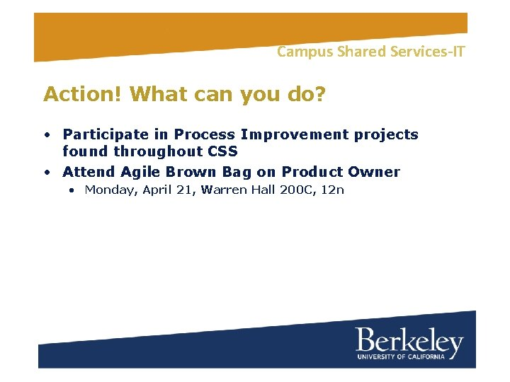 Campus Shared Services-IT Action! What can you do? • Participate in Process Improvement projects