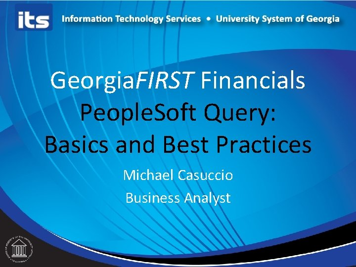 Georgia. FIRST Financials People. Soft Query: Basics and Best Practices Michael Casuccio Business Analyst