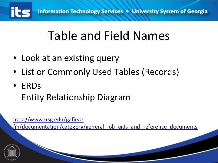Table and Field Names • Look at an existing query • List or Commonly