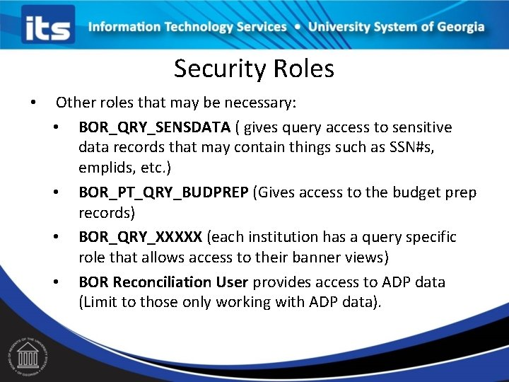 Security Roles • Other roles that may be necessary: • BOR_QRY_SENSDATA ( gives query
