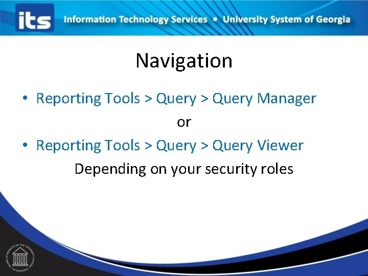 Navigation • Reporting Tools > Query Manager or • Reporting Tools > Query Viewer