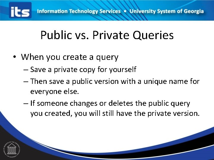 Public vs. Private Queries • When you create a query – Save a private