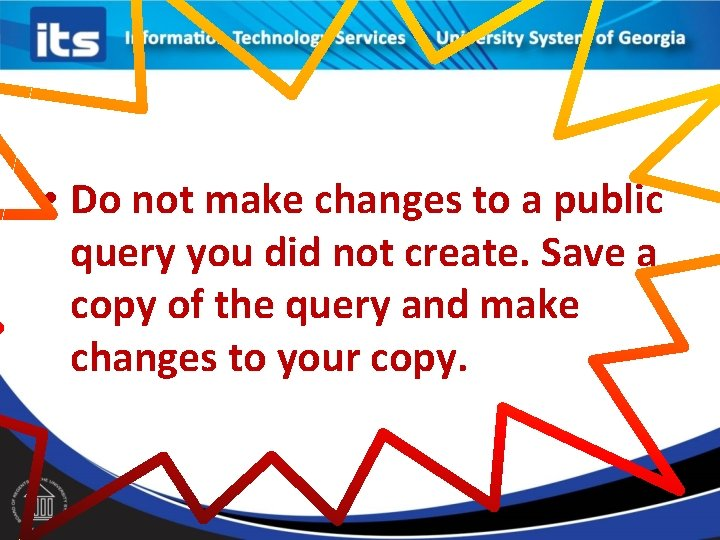 • Do not make changes to a public query you did not create.