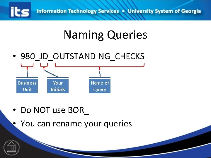 Naming Queries • 980_JD_OUTSTANDING_CHECKS Business Unit Your Initials Name of Query • Do NOT