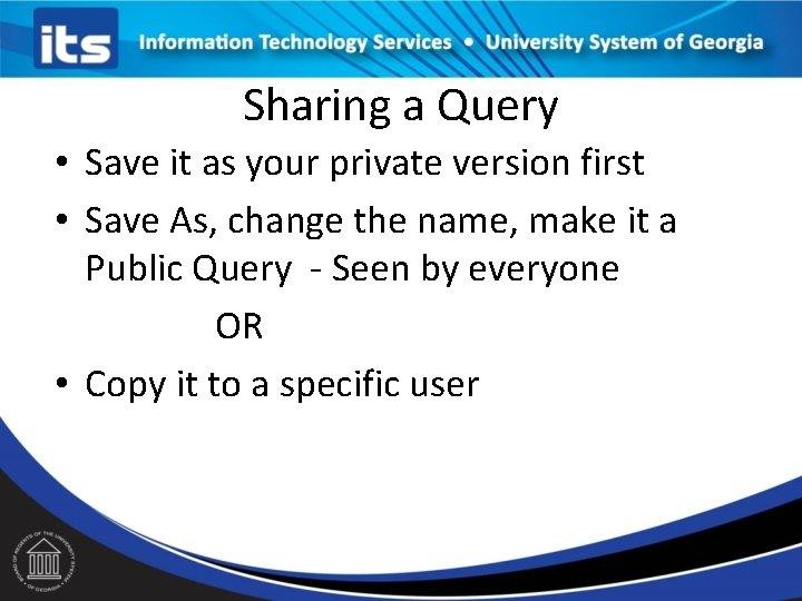 Sharing a Query • Save it as your private version first • Save As,