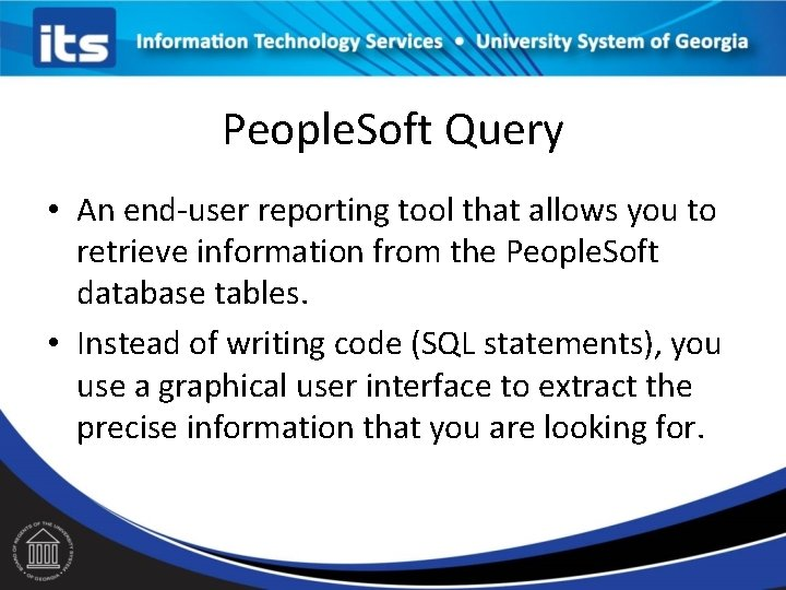 People. Soft Query • An end-user reporting tool that allows you to retrieve information