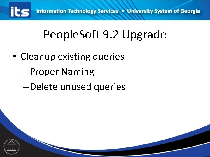 People. Soft 9. 2 Upgrade • Cleanup existing queries – Proper Naming – Delete