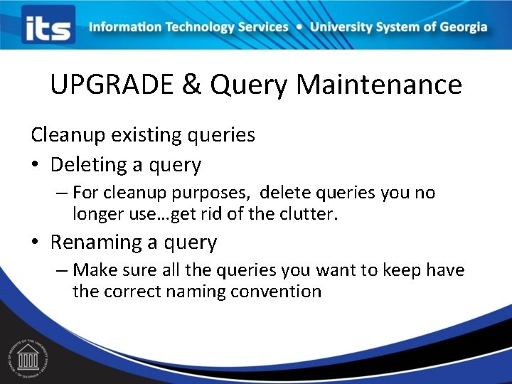 UPGRADE & Query Maintenance Cleanup existing queries • Deleting a query – For cleanup