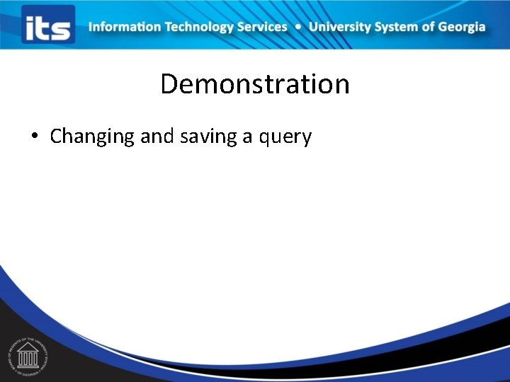Demonstration • Changing and saving a query
