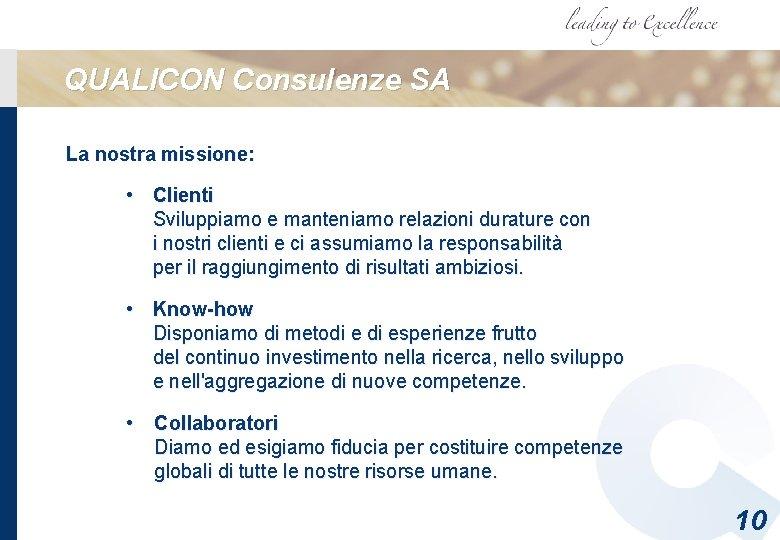 QUALICON Consulenze SA La nostra missione: • Clienti Sviluppiamo e manteniamo relazioni durature con