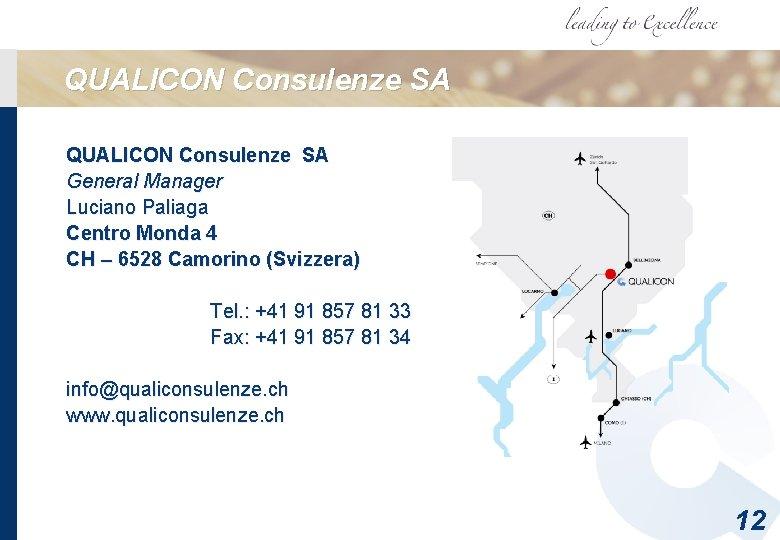QUALICON Consulenze SA General Manager Luciano Paliaga Centro Monda 4 CH – 6528 Camorino