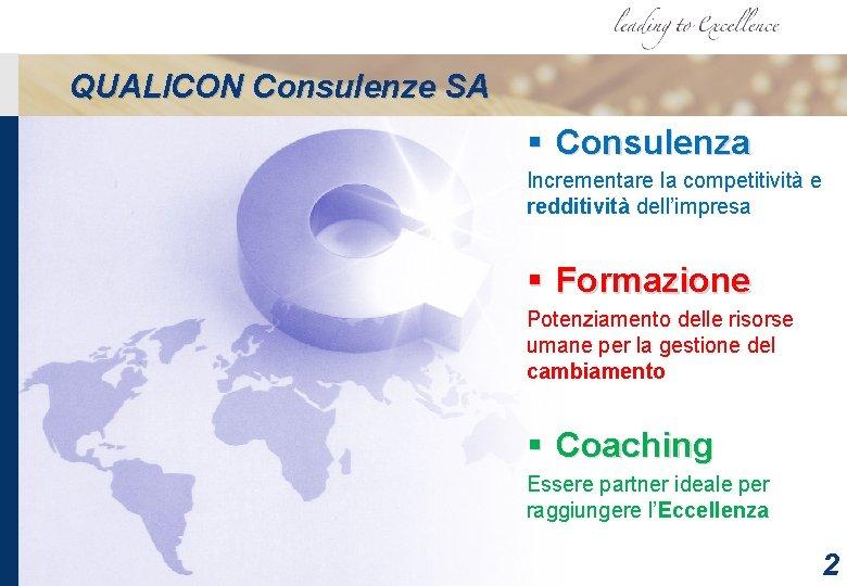 QUALICON Consulenze SA § Consulenza Incrementare la competitività e redditività dell'impresa § Formazione Potenziamento