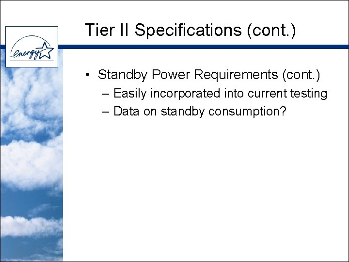 Tier II Specifications (cont. ) • Standby Power Requirements (cont. ) – Easily incorporated