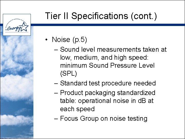 Tier II Specifications (cont. ) • Noise (p. 5) – Sound level measurements taken