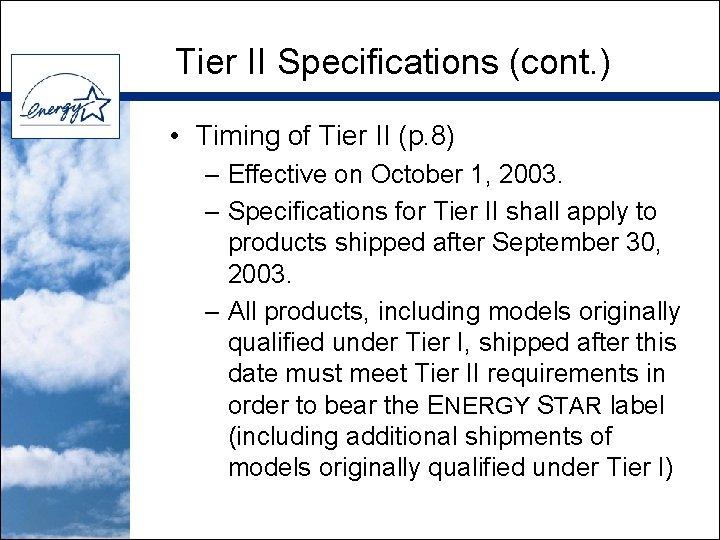 Tier II Specifications (cont. ) • Timing of Tier II (p. 8) – Effective
