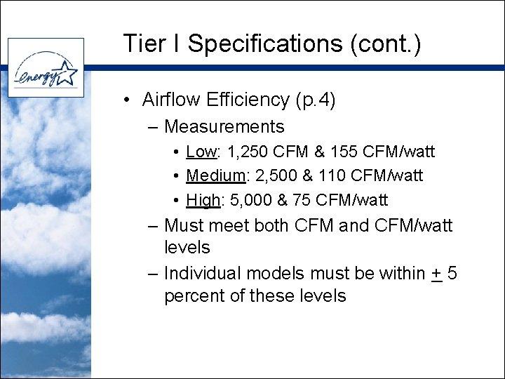 Tier I Specifications (cont. ) • Airflow Efficiency (p. 4) – Measurements • Low: