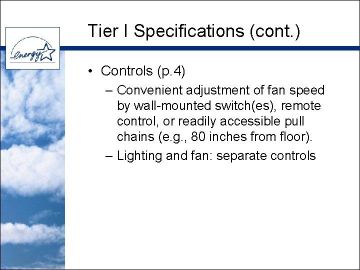Tier I Specifications (cont. ) • Controls (p. 4) – Convenient adjustment of fan