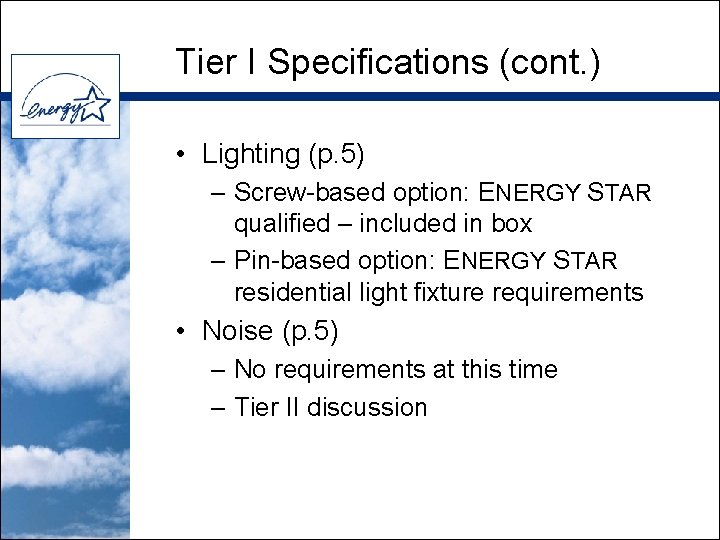 Tier I Specifications (cont. ) • Lighting (p. 5) – Screw-based option: ENERGY STAR