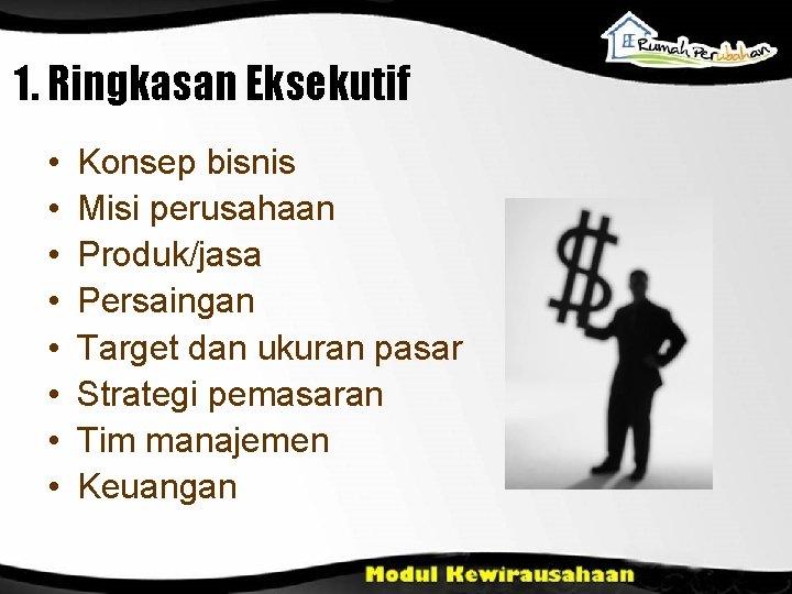 1. Ringkasan Eksekutif • • Konsep bisnis Misi perusahaan Produk/jasa Persaingan Target dan ukuran