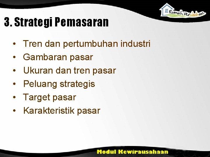 3. Strategi Pemasaran • • • Tren dan pertumbuhan industri Gambaran pasar Ukuran dan