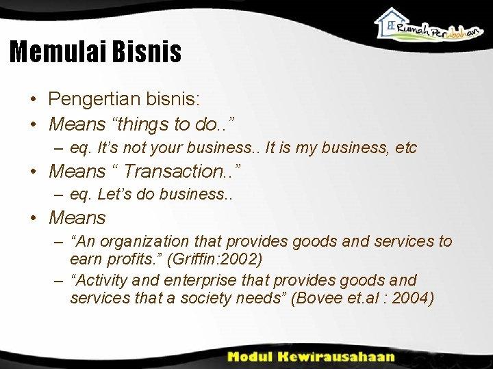 """Memulai Bisnis • Pengertian bisnis: • Means """"things to do. . """" – eq."""