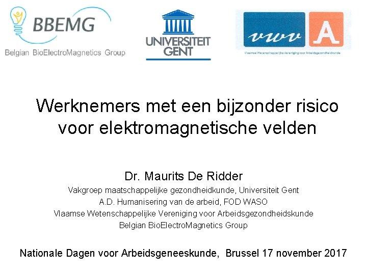 Werknemers met een bijzonder risico voor elektromagnetische velden Dr. Maurits De Ridder Vakgroep maatschappelijke
