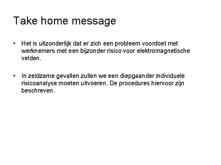 Take home message • Het is uitzonderlijk dat er zich een probleem voordoet met