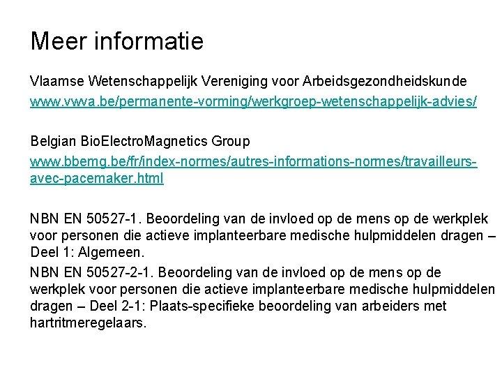 Meer informatie Vlaamse Wetenschappelijk Vereniging voor Arbeidsgezondheidskunde www. vwva. be/permanente-vorming/werkgroep-wetenschappelijk-advies/ Belgian Bio. Electro. Magnetics