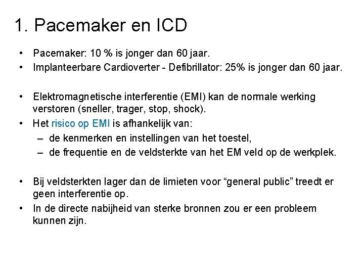1. Pacemaker en ICD • Pacemaker: 10 % is jonger dan 60 jaar. •