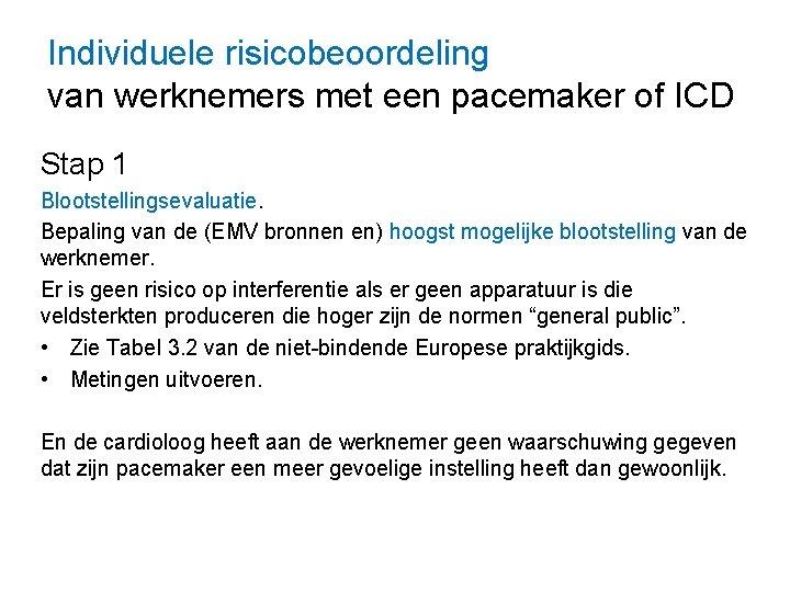 Individuele risicobeoordeling van werknemers met een pacemaker of ICD Stap 1 Blootstellingsevaluatie. Bepaling van