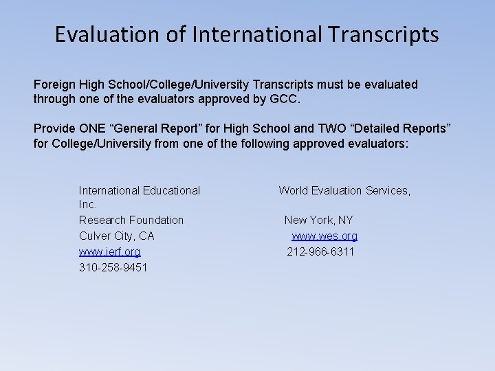 Evaluation of International Transcripts Foreign High School/College/University Transcripts must be evaluated through one of
