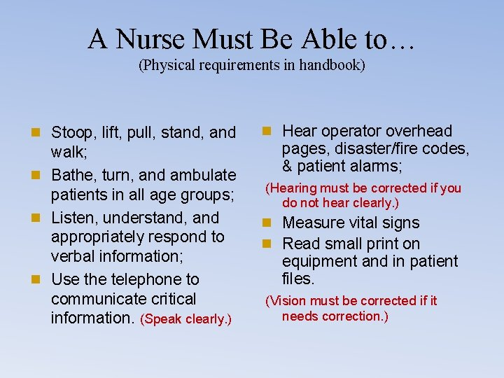 A Nurse Must Be Able to… (Physical requirements in handbook) n Stoop, lift, pull,