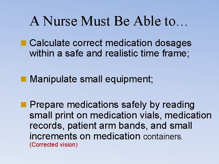 A Nurse Must Be Able to… n Calculate correct medication dosages within a safe
