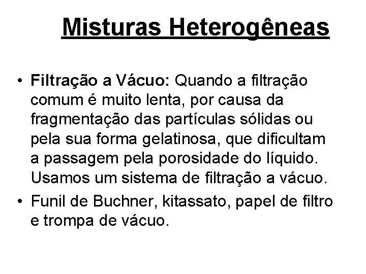 Misturas Heterogêneas • Filtração a Vácuo: Quando a filtração comum é muito lenta, por