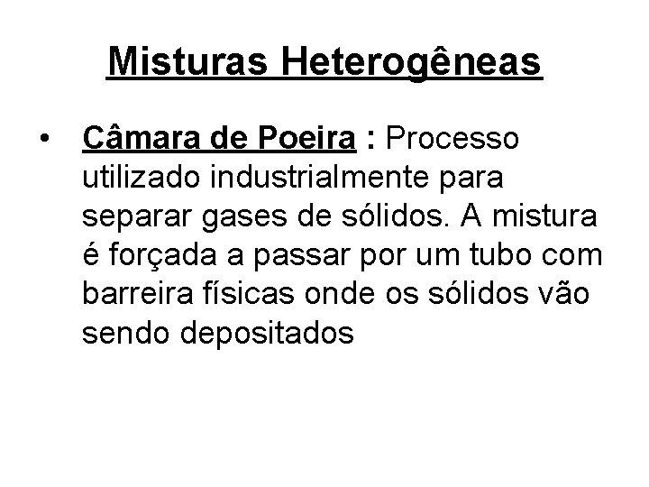 Misturas Heterogêneas • Câmara de Poeira : Processo utilizado industrialmente para separar gases de