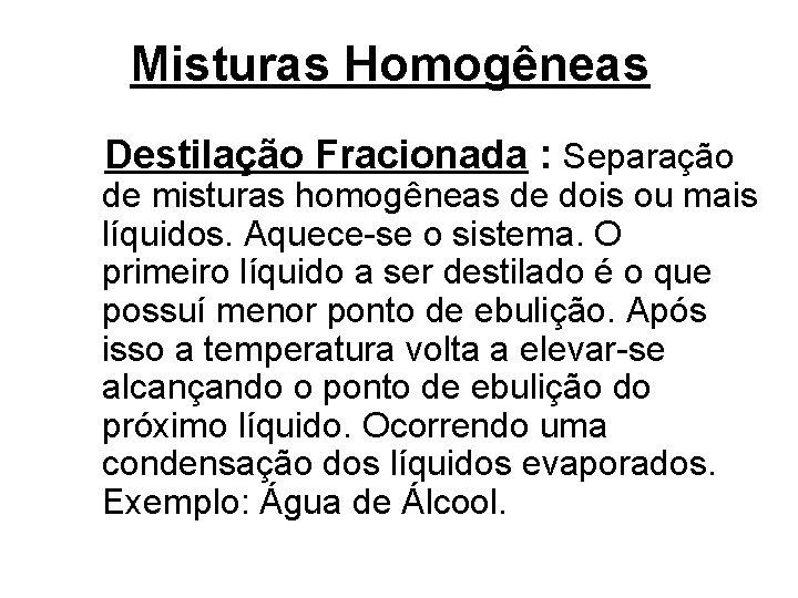 Misturas Homogêneas Destilação Fracionada : Separação de misturas homogêneas de dois ou mais líquidos.